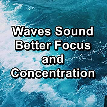 Waves Sound Better Focus and Concentration