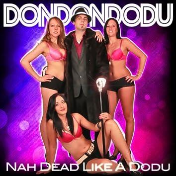 Nah Dead Like a Dodu
