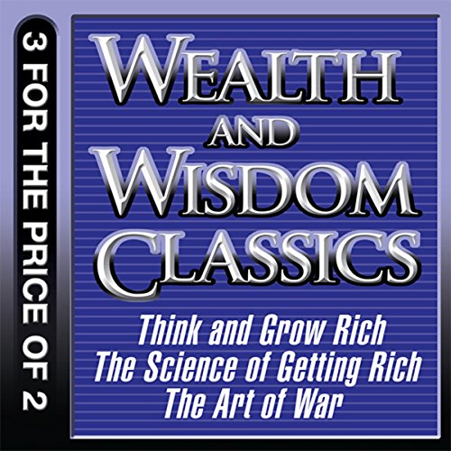 Wealth and Wisdom Classics: Think and Grow Rich, The Science of Getting Rich, The Art of War audiobook cover art