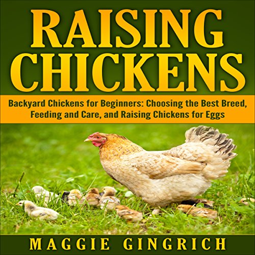 Raising Chickens     Backyard Chickens for Beginners: Choosing the Best Breed, Feeding and Care, and Raising Chickens for Eggs              By:                                                                                                                                 Maggie Gingrich                               Narrated by:                                                                                                                                 Annette Martin                      Length: 1 hr and 19 mins     Not rated yet     Overall 0.0