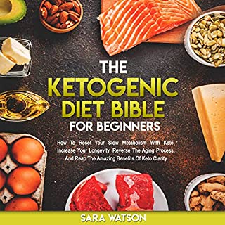 The Ketogenic Diet Bible for Beginners: How to Reset Your Slow Metabolism with Keto, Increase Your Longevity, Reverse the Aging Process, and Reap the Amazing Benefits of Keto Clarity audiobook cover art