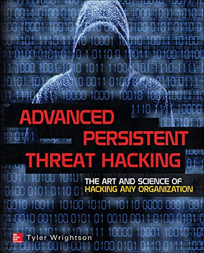 Advanced Persistent Threat Hacking: The Art and Science of Hacking Any Organization