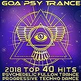 Goa Psy Trance - 2018 Top 40 Hit...