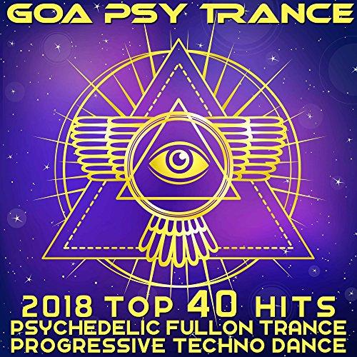 Goa Psy Trance - 2018 Top 40 Hits Psychedelic Fullon Trance Progressive Techno Dance
