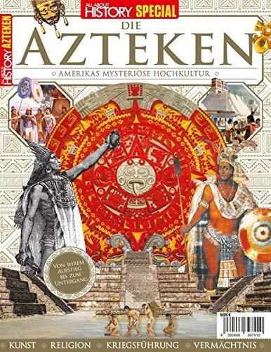 All About History SPECIAL: DIE AZTEKEN: Amerikas mysteriöse Hochkultur