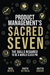 Product Management's Sacred Seven: The Skills Required to Crush Product Manager Interviews and be a World-Class PM (Fast Forward Your Product Career: The Two Books Required to Land Any PM Job) Paperback