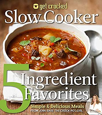 Get Crocked Slow Cooker 5 Ingredient Favorites: Simple & Delicious Meals