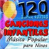 Canciones Infantiles: La Mejor Música Popular para Niños, 120 Super Éxitos