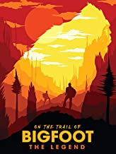 On the Trail of Bigfoot: The Legend