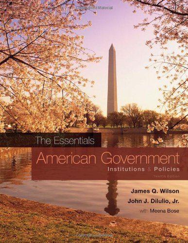 American Government: The Essentials: Institutions and Policies, 12th Edition