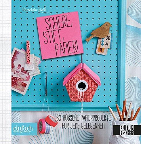 Schere, Stift, Papier! 30 hübsche Papierprojekte für jede Gelegenheit (einfach selbst gemacht)