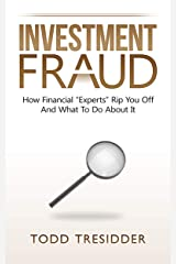 """Investment Fraud: How Financial """"Experts"""" Rip You Off And What To Do About It (Financial Freedom for Smart People Book 3) Kindle Edition"""