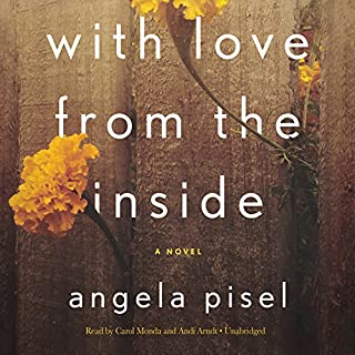 With Love from the Inside                   By:                                                                                                                                 Angela Pisel                               Narrated by:                                                                                                                                 Carol Monda,                                                                                        Andi Arndt                      Length: 8 hrs and 58 mins     4,164 ratings     Overall 4.3