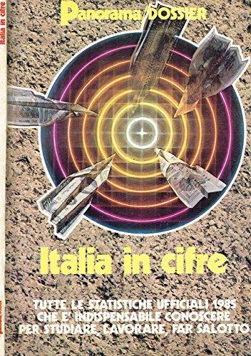 ITALIA IN CIFRE. Tutte le statistiche ufficiali 1985 che e' indispensabile conoscere per studiare, lavorare, far salotto.