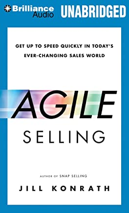 Agile Selling: Get Up to Speed Quickly in Today's Ever-Changing Sales World: Library Edition