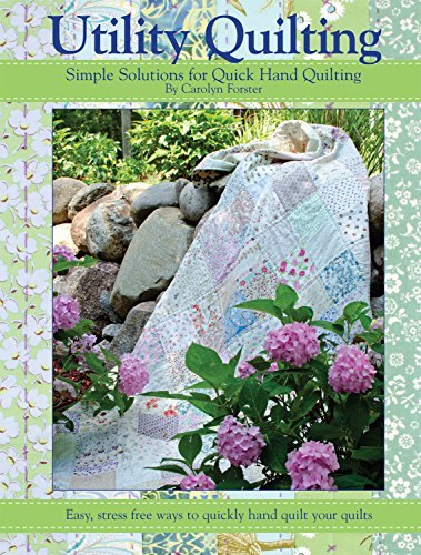 Compare Textbook Prices for Utility Quilting: Simple Solutions for Quick Hand Quilting: Easy, Stress Free Ways to Quickly Hand Quilt Your Quilts Landauer First Edition ISBN 8601407108386 by Carolyn Forster