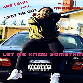 Let Me Know Somethin' (feat. Spot or Dot)