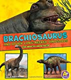 Brachiosaurus and Other Big Long-Necked Dinosaurs: The Need-to-Know Facts (Dinosaur Fact Dig)