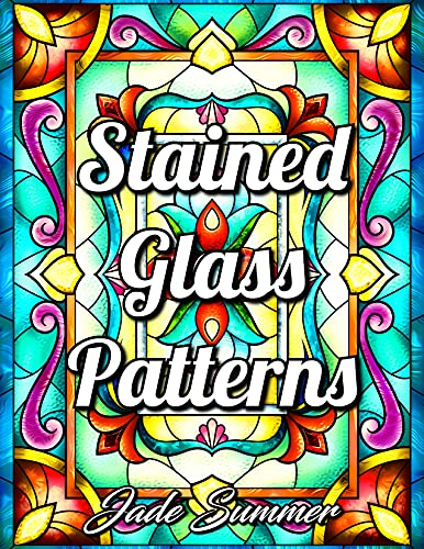 Stained Glass Patterns: An Adult Coloring Book with 50 Inspirational Window Designs and Easy Patterns for Relaxation (Stained Glass Coloring Books for Adults)