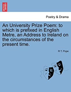 An University Prize Poem: To Which Is Prefixed in English Metre, an Address to Ireland on the Circumstances of the Present Time.