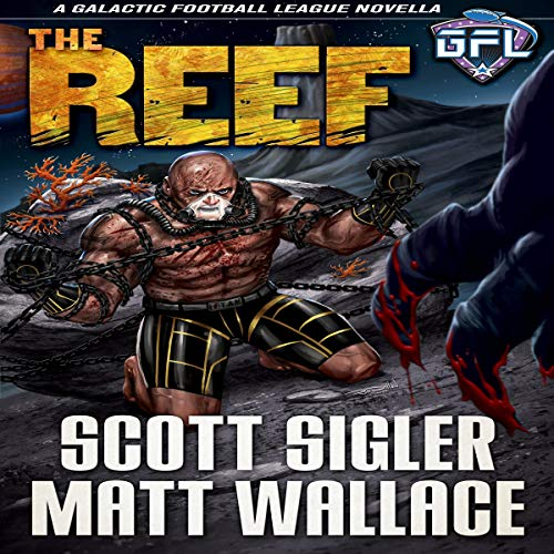 The Reef     Galactic Football League Novellas, Book 5              By:                                                                                                                                 Scott Sigler,                                                                                        Matt Wallace                               Narrated by:                                                                                                                                 Scott Sigler                      Length: 6 hrs and 31 mins     Not rated yet     Overall 0.0