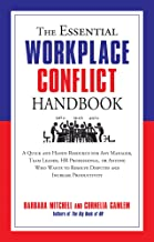 The Essential Workplace Conflict Handbook: A Quick and Handy Resource for Any Manager, Team Leader, HR Professional, Or An...