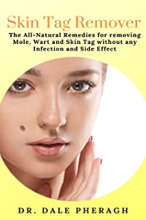 Skin Tag Remover: The All-Natural Remedies for removing Mole, Wart and Skin Tag without any Infection and Side Effect