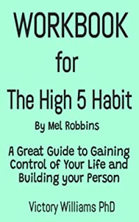 WORKBOOK FOR THE HIGH 5 HABIT BY MEL ROBBINS: Take Control of Your Life With One Simple Habit