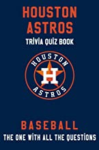 Houston Astros Trivia Quiz Book - Baseball - The One With All The Questions: MLB Baseball Fan - Gift for fan of Houston Astros