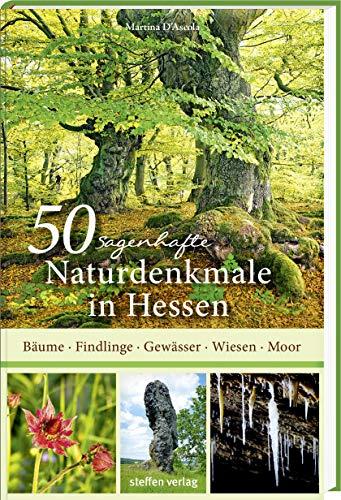 50 sagenhafte Naturdenkmale in Hessen: Bäume, Felsen, Moore, Wiesen, Gewässer