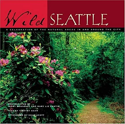 Wild Seattle: A Celebration of the Natural Areas In and Around the City by Terry Donnelly (2004-09-29)
