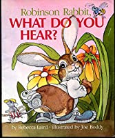 Robinson Rabbit, What Do You Hear? 0806624639 Book Cover