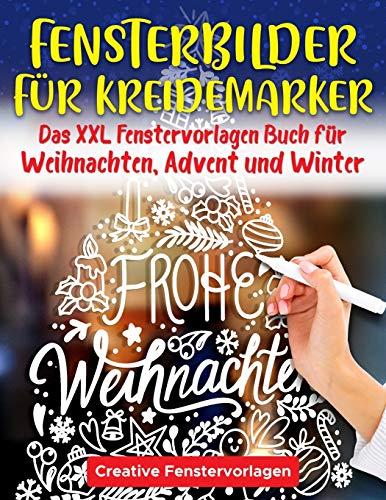 Fensterbilder Kreidemarker: Das XXL Fenstervorlagen Buch für Weihnachten, Advent und Winter - Fenster bemalen mit dem abwischbaren Kreidestift! ... schöne und große Motive - Wiederverwendbar!