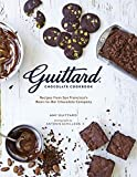 Guittard Chocolate Cookbook: Decadent Recipes from San Francisco s Premium Bean-to-Bar Chocolate Company