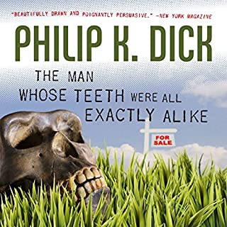 The Man Whose Teeth Were All Exactly Alike                   By:                                                                                                                                 Philip K. Dick                               Narrated by:                                                                                                                                 Phil Gigante                      Length: 9 hrs and 54 mins     14 ratings     Overall 4.1