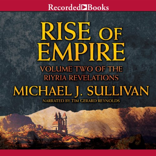 Rise of Empire     Riyria Revelations, Volume 2              By:                                                                                                                                 Michael J. Sullivan                               Narrated by:                                                                                                                                 Tim Gerard Reynolds                      Length: 26 hrs and 27 mins     438 ratings     Overall 4.6