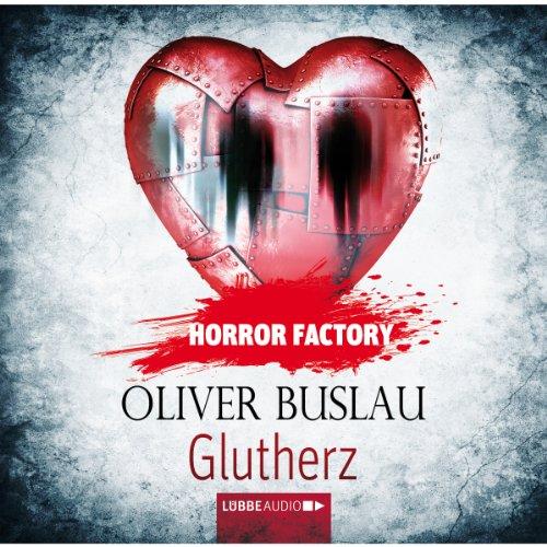 Glutherz     Horror Factory 11              Autor:                                                                                                                                 Oliver Buslau                               Sprecher:                                                                                                                                 Marie Bierstedt                      Spieldauer: 2 Std. und 22 Min.     22 Bewertungen     Gesamt 3,3