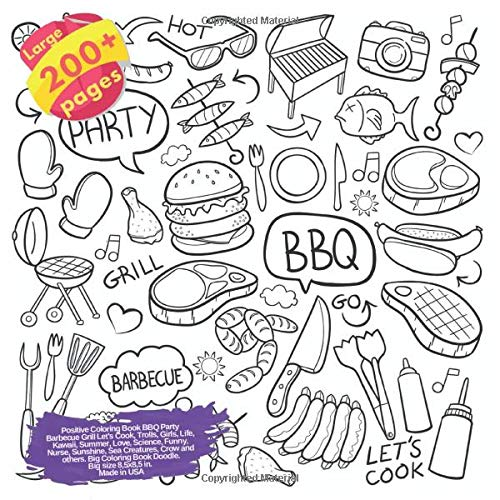 Positive Coloring Book BBQ Party Barbecue Grill Let's Cook, Trolls, Girls, Life, Kawaii, Summer, Love, Science, Funny, Nurse, Sunshine, Sea Creatures, ... Lets Cook and others Doodle Book, Band 1)