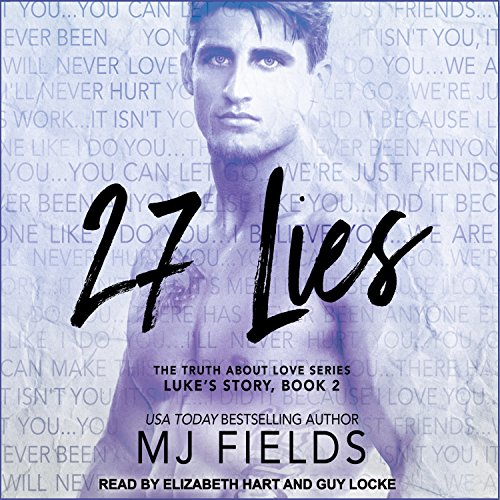 27 Lies     Truth About Love Series, Book 2, Luke's Story              By:                                                                                                                                 MJ Fields                               Narrated by:                                                                                                                                 Elizabeth Hart,                                                                                        Guy Locke                      Length: 7 hrs and 57 mins     50 ratings     Overall 4.5