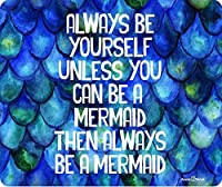 Always Be Yourself Unless You Can Be A Mermaid Then Always Be A Mermaid Thick Mouse Pad by Atomic Market [並行輸入品]