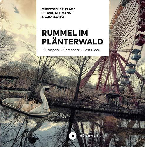 Rummel im Plänterwald: Kulturpark – Spreepark – Lost Place. Das Buch über Berlins fast vergessenen Freizeitpark (German Edition)