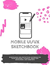 Mobile UI/UX Sketchbook: Wireframing and prototyping notebook for UI/UX designers, students, mobile app developers, and ho...