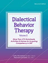 Dialectical Behavior Therapy, Vol 2, Second Edition: More Than 275 Worksheets, Activities & Games for Acquiring Competency in DBT