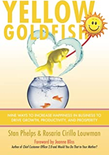 Yellow Goldfish: Nine Ways to Increase Happiness in Business to Drive Growth, Productivity, and Prosperity