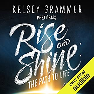 Rise and Shine     The Path to Life              By:                                                                                                                                 Simon Lewis                               Narrated by:                                                                                                                                 Kelsey Grammer                      Length: 8 hrs and 59 mins     73 ratings     Overall 4.5