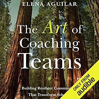 The Art of Coaching Teams     Building Resilient Communities That Transform Schools              By:                                                                                                                                 Elena Aguilar                               Narrated by:                                                                                                                                 Courtney Patterson                      Length: 10 hrs and 16 mins     82 ratings     Overall 4.6