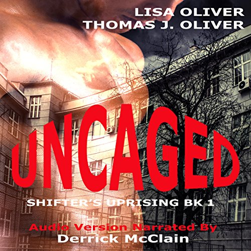 Uncaged     Shifter's Uprising, Book 1              By:                                                                                                                                 Lisa Oliver,                                                                                        Thomas J Oliver                               Narrated by:                                                                                                                                 Derrick McClain                      Length: 4 hrs and 59 mins     55 ratings     Overall 4.2