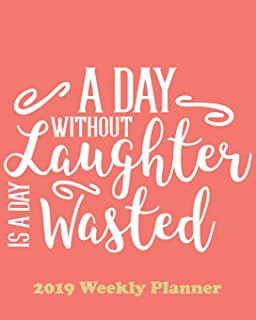 A Day Without Laughter is a Day Wasted: The Planner Sticker Planner 2019 Dated Weekly Vertical Layout Productivity Planner Agenda and Calendar with ... (Living Coral; Pantone Color of the Year)