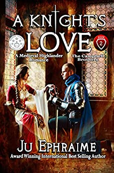 A Knight's LOVE: Medieval Highlander Romance (Campbell Brothers Book 2) by [Ju Ephraime]