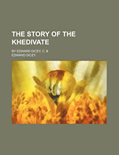 The Story of the Khedivate; By Edward Dicey, C. B
